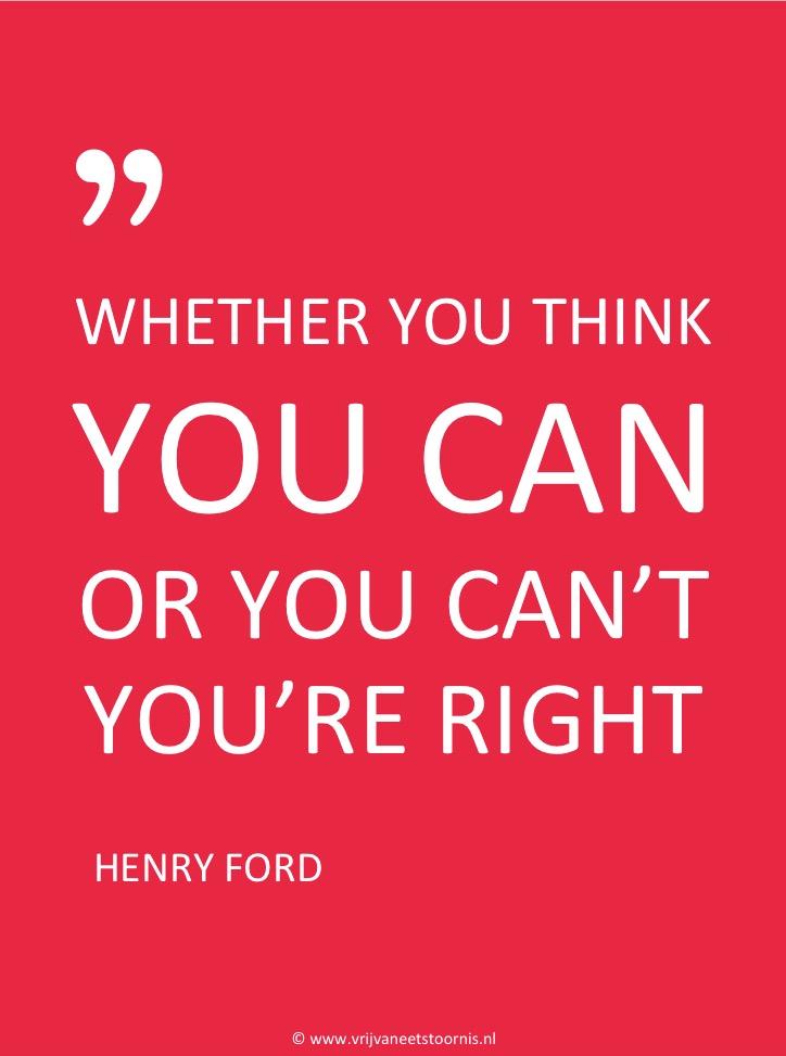 Of je nu denkt dat iets lukt of iets niet lukt, je krijg altijd gelijk-Henry Ford-Vrij van Eetstoornis.
